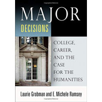 Major Decisions: College, Career, and the Case for the Humanities by Laurie Grobman, 9780812251982