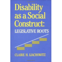 Disability as a Social Construct: Legislative Roots by Claire H. Liachowitz, 9780812281347