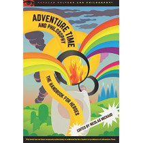 Adventure Time and Philosophy: The Handbook for Heroes by Nicolas Michaud, 9780812698589