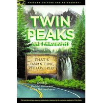 Twin Peaks and Philosophy: That's Damn Fine Philosophy! by Richard Greene, 9780812699814