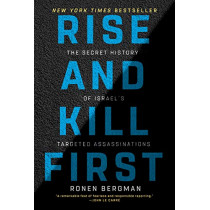 Rise and Kill First: The Secret History of Israel's Targeted Assassinations by Ronen Bergman, 9780812982114