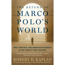 The Return of Marco Polo's World: War, Strategy, and American Interests in the Twenty-first Century by Robert D. Kaplan, 9780812986617