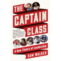 The Captain Class: A New Theory of Leadership by Sam Walker, 9780812987072