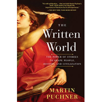 The Written World: The Power of Stories to Shape People, History, and Civilization by Martin Puchner, 9780812988277