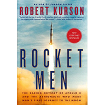 Rocket Men: The Daring Odyssey of Apollo 8 and the Astronauts Who Made Man's First Journey to the Moon by Robert Kurson, 9780812988703