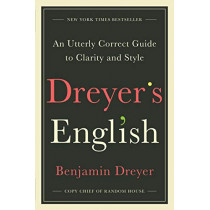 Dreyer's English: An Utterly Correct Guide to Clarity and Style by Benjamin Dreyer, 9780812995701
