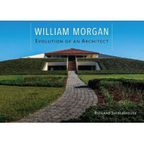 William Morgan: Evolution of an Architect by Richard Shieldhouse, 9780813056906