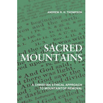 Sacred Mountains: A Christian Ethical Approach to Mountaintop Removal by Andrew R. H. Thompson, 9780813179117