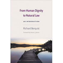 From Human Dignity to Natural Law: An Introduction by Richard Berquist, 9780813232423