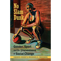No Slam Dunk: Gender, Sport and the Unevenness of Social Change by Cheryl Cooky, 9780813592046
