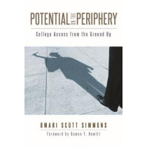 Potential on the Periphery: College Access from the Ground Up by Omari Scott Simmons, 9780813592886