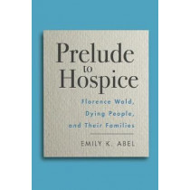 Prelude to Hospice: Listening to Dying Patients and Their Families by Emily K. Abel, 9780813593913