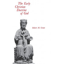 The Early Christian Doctrine of God by Robert M. Grant, 9780813901107