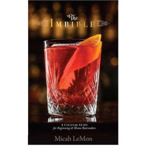 The Imbible: A Cocktail Guide for Beginning and Home Bartenders by Micah Lemon, 9780813940380