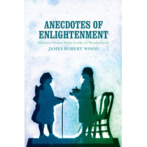 Anecdotes of Enlightenment: Human Nature from Locke to Wordsworth by James Robert Wood, 9780813942209