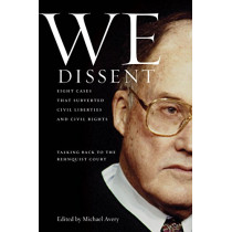 We Dissent: Talking Back to the Rehnquist Court, Eight Cases That Subverted Civil Liberties and Civil Rights by Michael Avery, 9780814707234