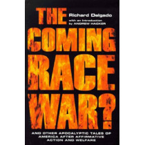 The Coming Race War: And Other Apocalyptic Tales of America after Affirmative Action and Welfare by Richard Delgado, 9780814718773