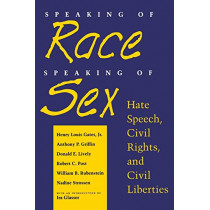 Speaking of Race, Speaking of Sex: Hate Speech, Civil Rights, and Civil Liberties by Henry Louis Gates, 9780814730706