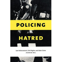Policing Hatred: Law Enforcement, Civil Rights, and Hate Crime by Jeannine Bell, 9780814798973