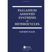 Palladium Assisted Synthesis of Heterocycles by Navjeet Kaur, 9780815374251
