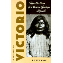 In the Days of Victorio: Recollections of a Warm Springs Apache by James Kaywaykla, 9780816504015