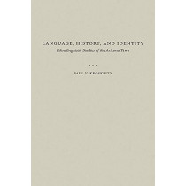 Language, History, and Identity: Ethnolinguistic Studies of the Arizona Tewa by Paul V. Kroskrity, 9780816539420