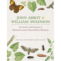 John Abbot and William Swainson: Art, Science, and Commerce in Nineteenth-Century Natural History Illustration by Janice Neri, 9780817320133
