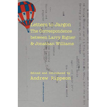 Letters to Jargon: The Correspondence between Larry Eigner and Jonathan Williams by Andrew Rippeon, 9780817359348