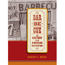Barbecue: The History of an American Institution by Robert F. Moss, 9780817359355