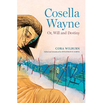 Cosella Wayne: Or, Will and Destiny by Cora WIlburn, 9780817359560