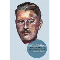 Forests of Symbols: World, Text, and Self in Malcolm Lowry's Fiction by Patrick A. McCarthy, 9780820341699