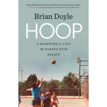 Hoop: A Basketball Life in Ninety-five Essays by Brian Doyle, 9780820351698