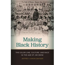 Making Black History: The Color Line, Culture, and Race in the Age of Jim Crow by Jeffrey Aaron Snyder, 9780820351834