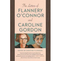 The Letters of Flannery O'Connor and Caroline Gordon by Christine Flanagan, 9780820354088