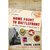 Home Front to Battlefront: An Ohio Teenager in World War II by Frank Lavin, 9780821423431
