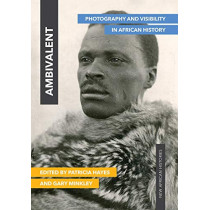 Ambivalent: Photography and Visibility in African History by Patricia Hayes, 9780821423943