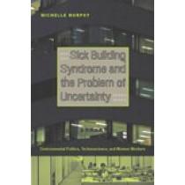 Sick Building Syndrome and the Problem of Uncertainty: Environmental Politics, Technoscience, and Women Workers by Michelle Murphy, 9780822336594