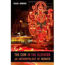 The Cow in the Elevator: An Anthropology of Wonder by Tulasi Srinivas, 9780822370796