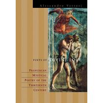 Poets of Divine Love: The Rhetoric of Franciscan Spiritual Poetry by Alessandro Vettori, 9780823223251