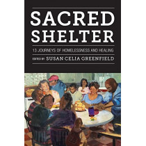 Sacred Shelter: Thirteen Journeys of Homelessness and Healing by Susan Greenfield, 9780823281206