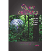 Queer as Camp: Essays on Summer, Style, and Sexuality by Kenneth B. Kidd, 9780823283606