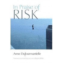 In Praise of Risk by Anne Dufourmantelle, 9780823285440