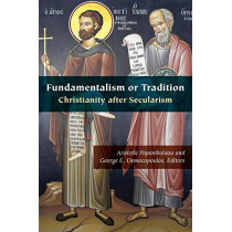 Fundamentalism or Tradition: Christianity after Secularism by Aristotle Papanikolaou, 9780823285785