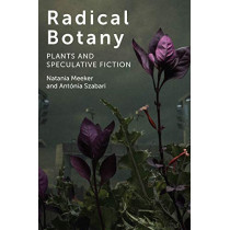 Radical Botany: Plants and Speculative Fiction by Natania Meeker, 9780823286638