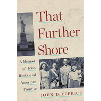 That Further Shore: A Memoir of Irish Roots and American Promise by John D. Feerick, 9780823287352