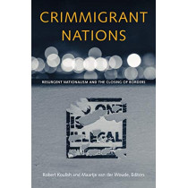 Crimmigrant Nations: Resurgent Nationalism and the Closing of Borders by Trump, Brexit, Fortr Robert Koulish, 9780823287482