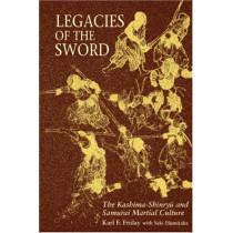 Legacies of the Sword: The Kashima-Shinryu and Samurai Martial Culture by Karl F. Friday, 9780824818791