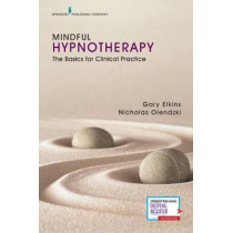 Mindful Hypnotherapy: The Basics for Clinical Practice by Gary R. Elkins, 9780826127730