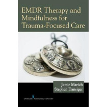EMDR Therapy and Mindfulness for Trauma-Focused Care by Jamie Marich, 9780826149145