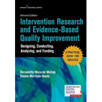 Intervention Research and Evidence-Based Quality Improvement: Designing, Conducting, Analyzing, and Funding by Bernadette Melnyk, 9780826155535